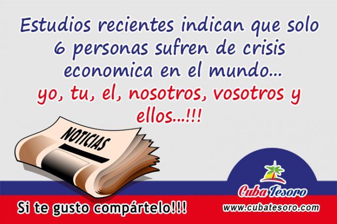 Estudios recientes indican que solo 6 personas sufren de crisis economica en el mundo...